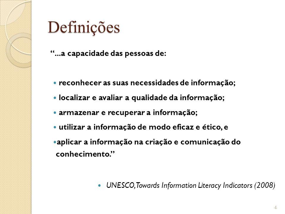 """Definições """"...a capacidade das pessoas de:  reconhecer as suas necessidades de informação;  localizar e avaliar a qualidade da informação;  armaze"""