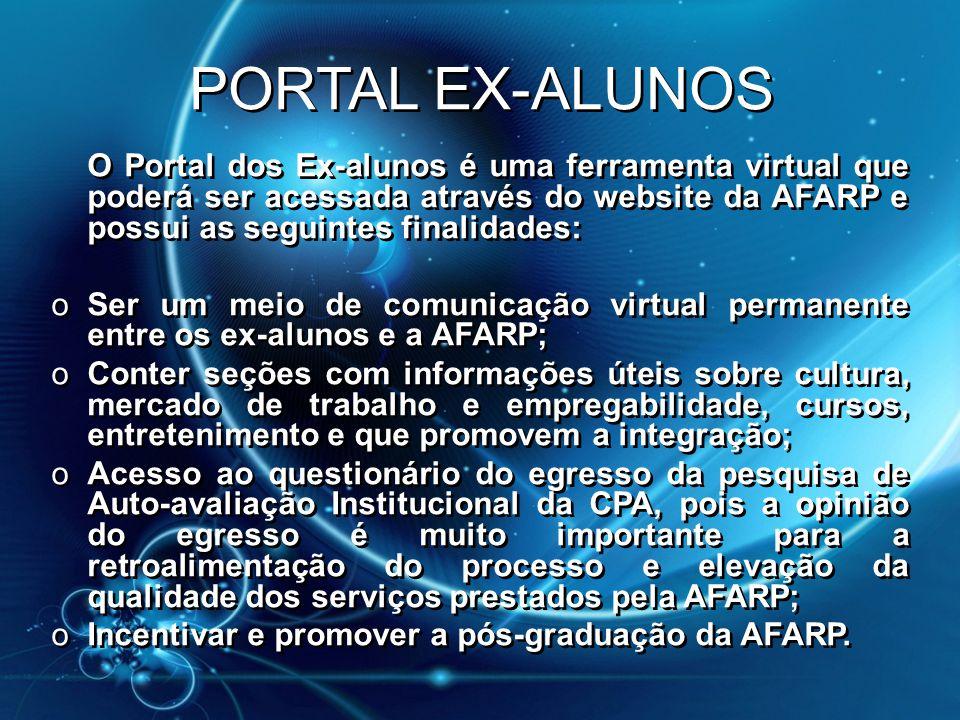 PORTAL EX-ALUNOS O Portal dos Ex-alunos é uma ferramenta virtual que poderá ser acessada através do website da AFARP e possui as seguintes finalidades