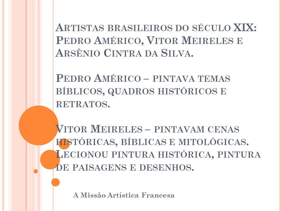 A RTISTAS BRASILEIROS DO SÉCULO XIX: P EDRO A MÉRICO, V ITOR M EIRELES E A RSÊNIO C INTRA DA S ILVA. P EDRO A MÉRICO – PINTAVA TEMAS BÍBLICOS, QUADROS