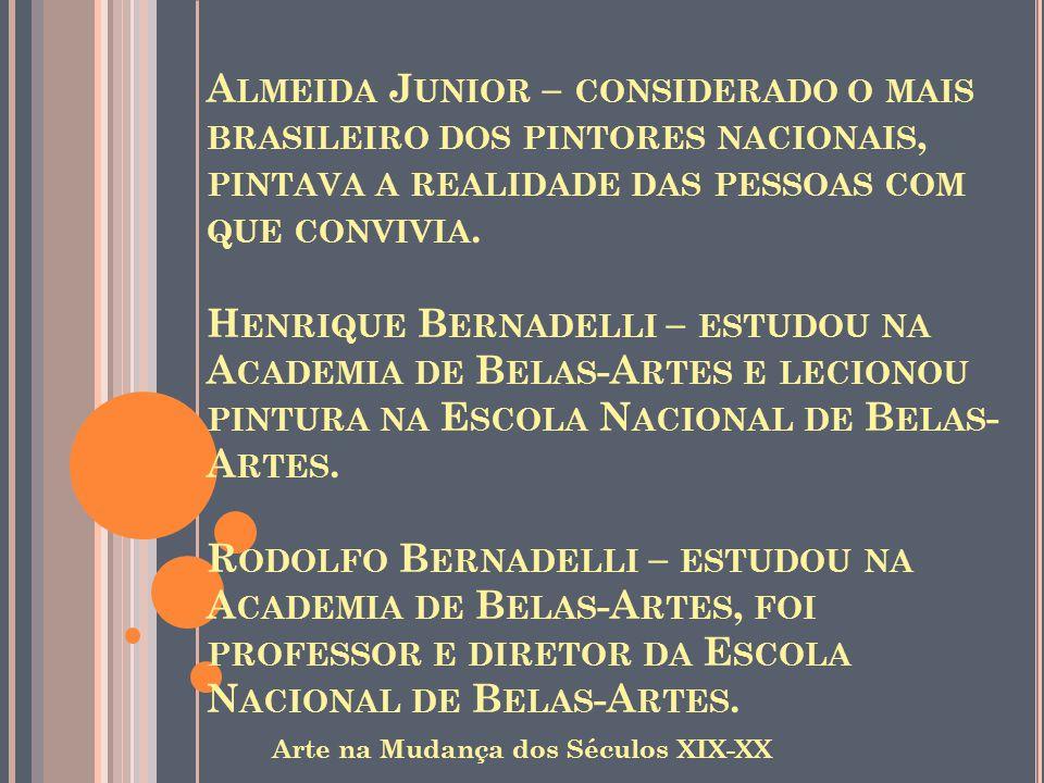 A LMEIDA J UNIOR – CONSIDERADO O MAIS BRASILEIRO DOS PINTORES NACIONAIS, PINTAVA A REALIDADE DAS PESSOAS COM QUE CONVIVIA. H ENRIQUE B ERNADELLI – EST