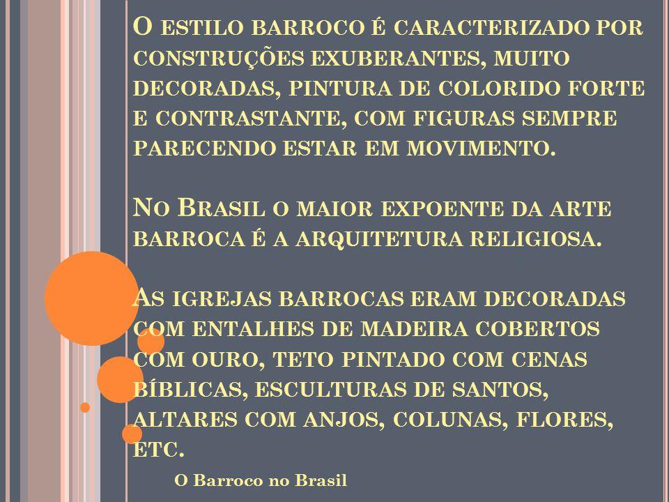 O ESTILO BARROCO É CARACTERIZADO POR CONSTRUÇÕES EXUBERANTES, MUITO DECORADAS, PINTURA DE COLORIDO FORTE E CONTRASTANTE, COM FIGURAS SEMPRE PARECENDO