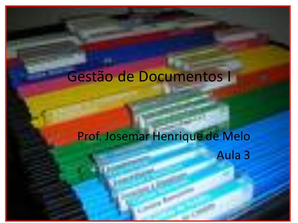 Prof. Josemar Henrique de Melo Aula 3 Gestão de Documentos I