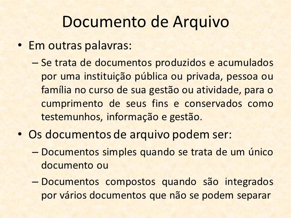 Documento de Arquivo • Em outras palavras: – Se trata de documentos produzidos e acumulados por uma instituição pública ou privada, pessoa ou família