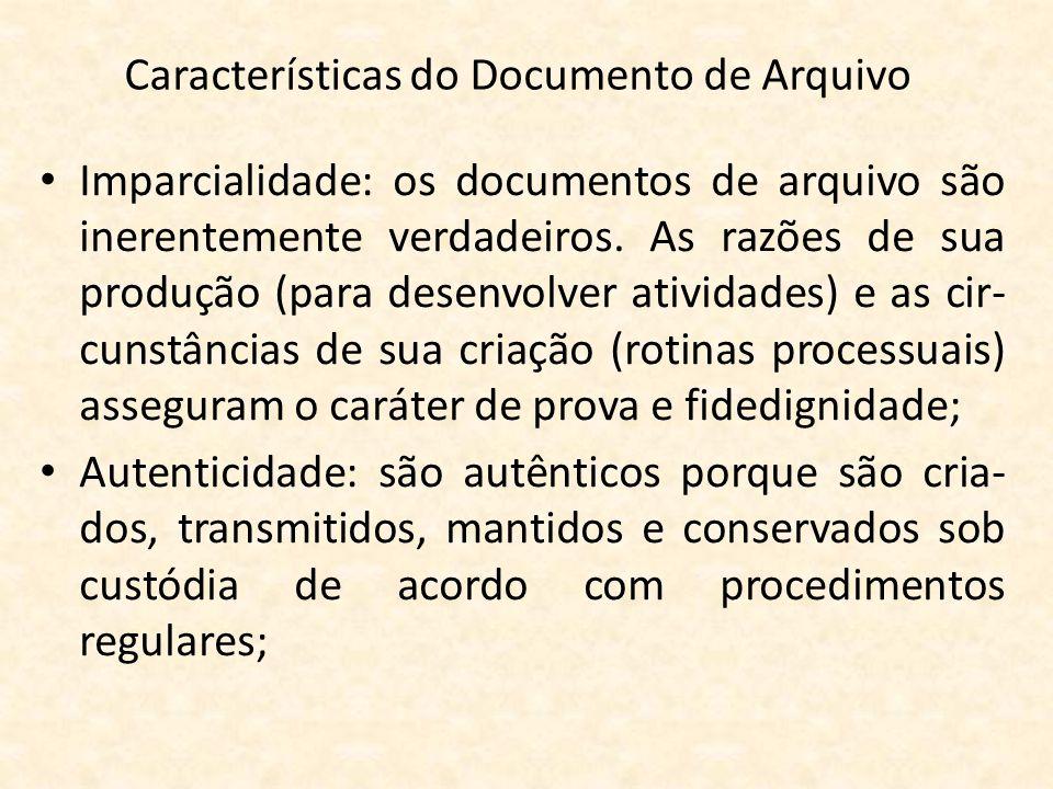 Características do Documento de Arquivo • Imparcialidade: os documentos de arquivo são inerentemente verdadeiros. As razões de sua produção (para dese