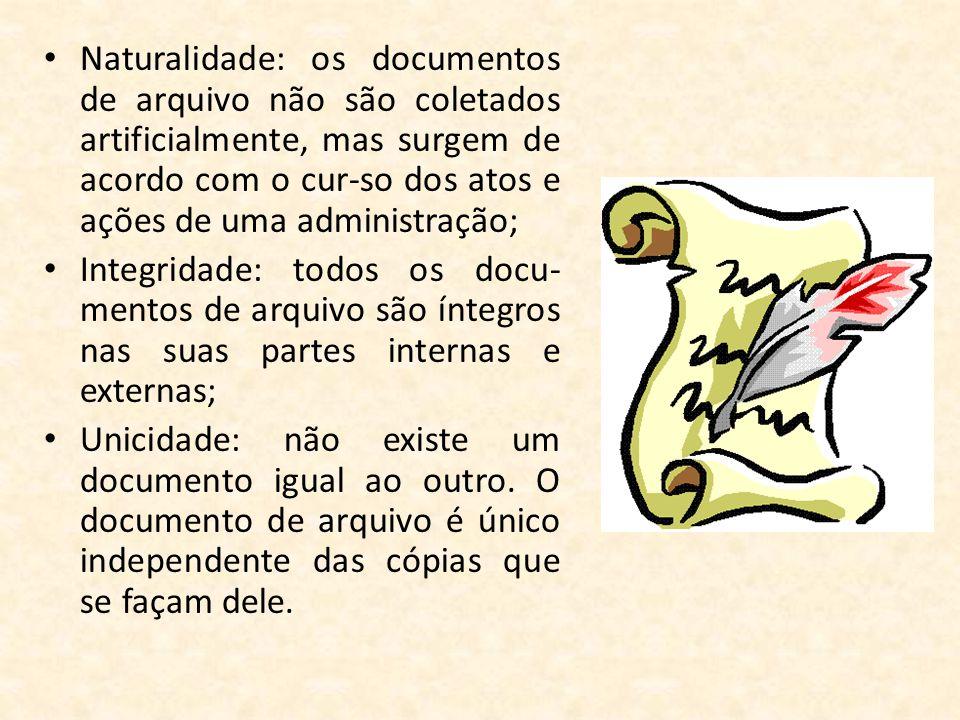 • Naturalidade: os documentos de arquivo não são coletados artificialmente, mas surgem de acordo com o cur-so dos atos e ações de uma administração; •