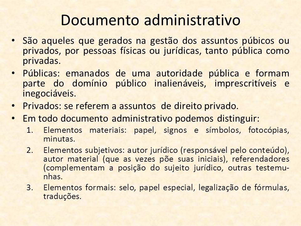 Documento administrativo • São aqueles que gerados na gestão dos assuntos púbicos ou privados, por pessoas físicas ou jurídicas, tanto pública como pr