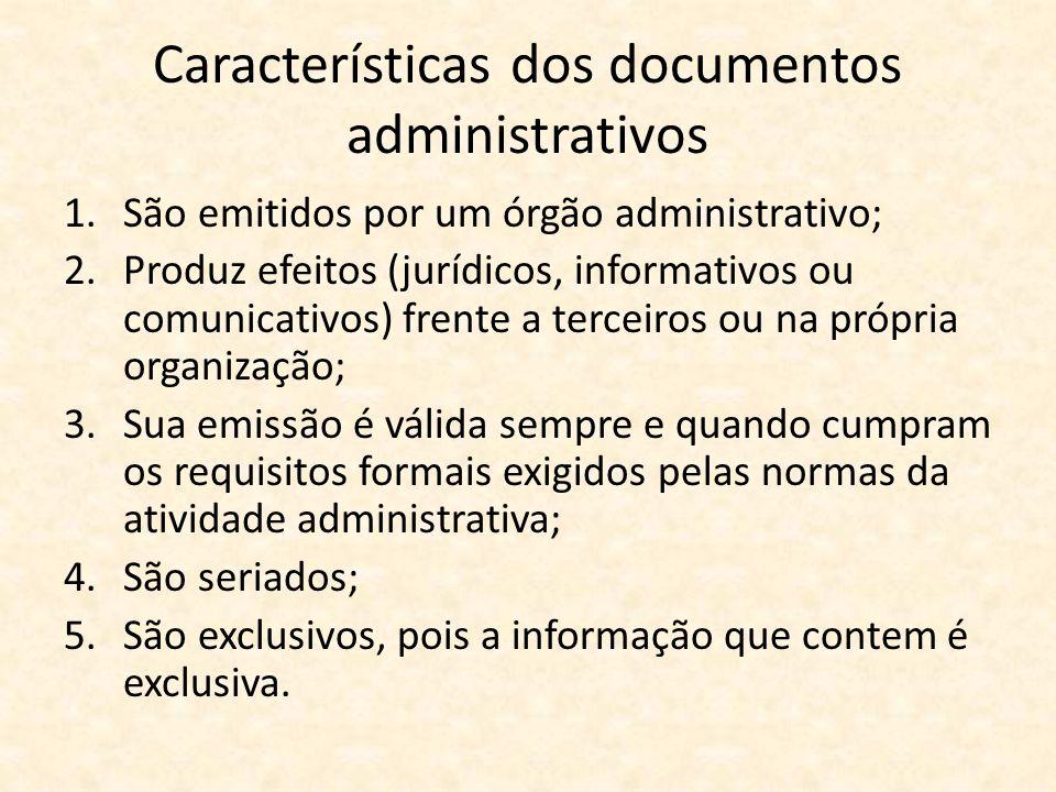 Características dos documentos administrativos 1.São emitidos por um órgão administrativo; 2.Produz efeitos (jurídicos, informativos ou comunicativos)