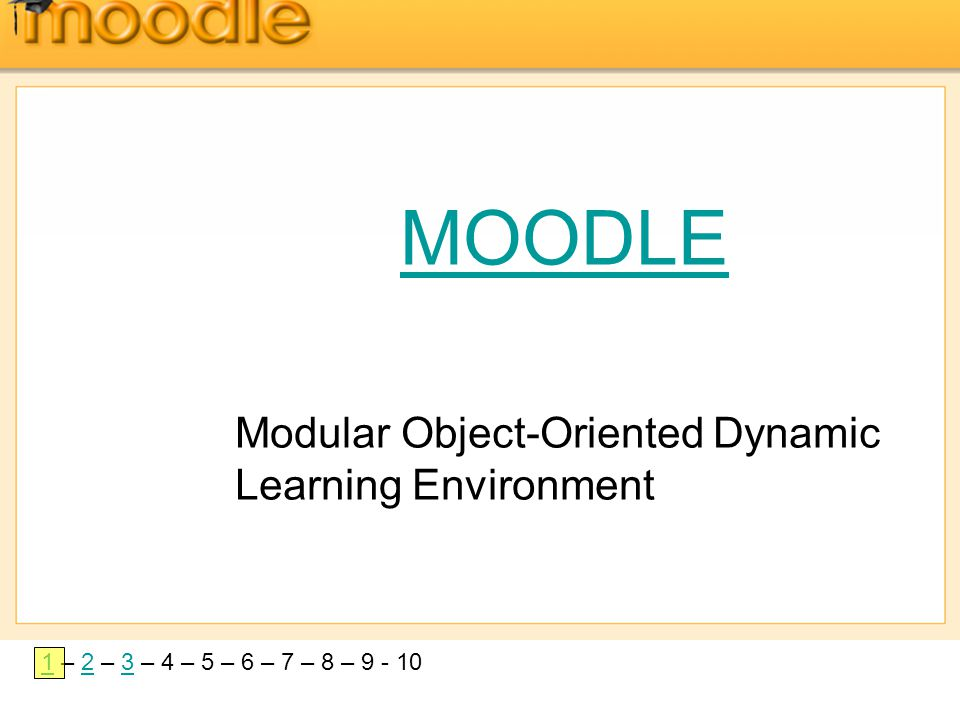 11 – 2 – 3 – 4 – 5 – 6 – 7 – 8 – 9 - 1023 MOODLE Modular Object-Oriented Dynamic Learning Environment