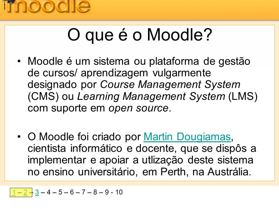 11 – 2 – 3 – 4 – 5 – 6 – 7 – 8 – 9 - 1023 O que é o Moodle? •Moodle é um sistema ou plataforma de gestão de cursos/ aprendizagem vulgarmente designado