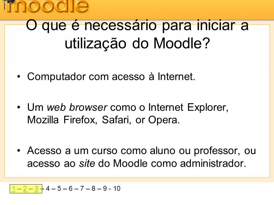 11 – 2 – 3 – 4 – 5 – 6 – 7 – 8 – 9 - 1023 O que é necessário para iniciar a utilização do Moodle? •Computador com acesso à Internet. •Um web browser c