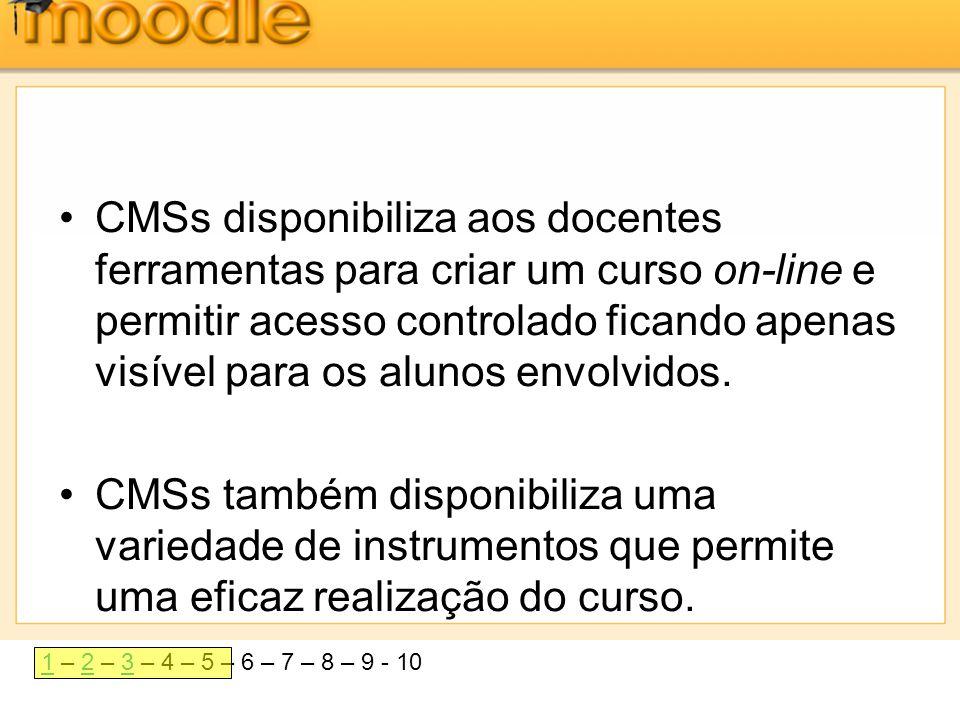 11 – 2 – 3 – 4 – 5 – 6 – 7 – 8 – 9 - 1023 •CMSs disponibiliza aos docentes ferramentas para criar um curso on-line e permitir acesso controlado ficand