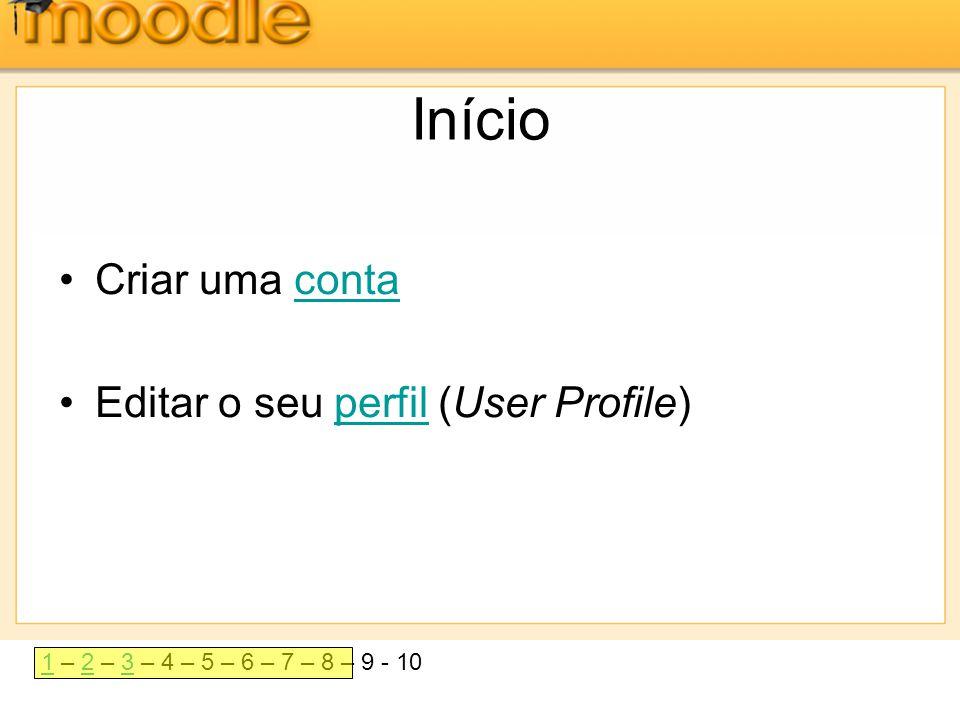 11 – 2 – 3 – 4 – 5 – 6 – 7 – 8 – 9 - 1023 Início •Criar uma contaconta •Editar o seu perfil (User Profile)perfil