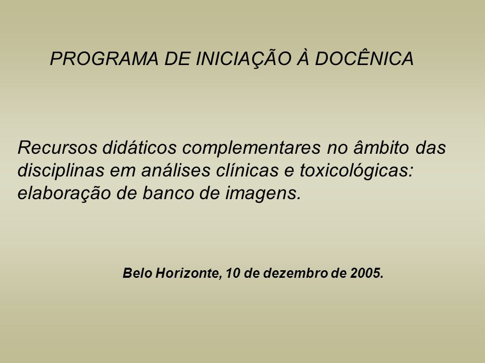 PROGRAMA DE INICIAÇÃO À DOCÊNICA Recursos didáticos complementares no âmbito das disciplinas em análises clínicas e toxicológicas: elaboração de banco