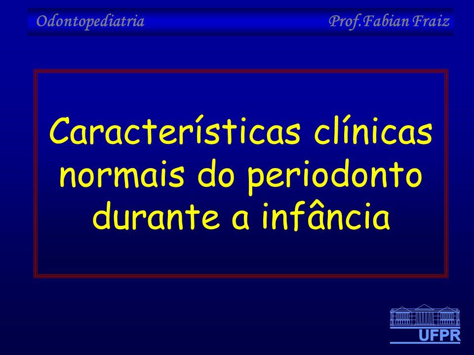 Odontopediatria Prof.Fabian Fraiz Características clínicas normais do periodonto durante a infância