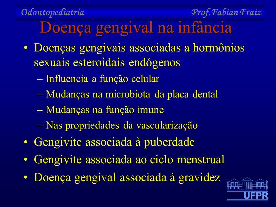 Odontopediatria Prof.Fabian Fraiz Doença gengival na infância •Doenças gengivais associadas a hormônios sexuais esteroidais endógenos –Influencia a fu