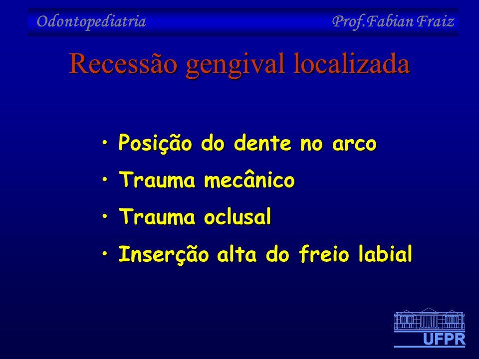 Odontopediatria Prof.Fabian Fraiz Recessão gengival localizada •Posição do dente no arco •Trauma mecânico •Trauma oclusal •Inserção alta do freio labi