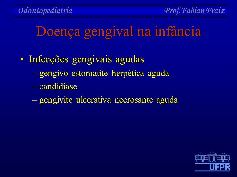 Odontopediatria Prof.Fabian Fraiz Doença gengival na infância •Infecções gengivais agudas –gengivo estomatite herpética aguda –candidíase –gengivite u