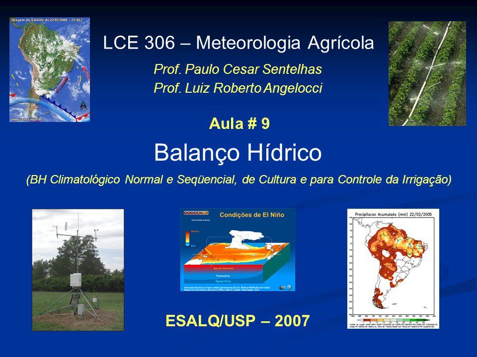 Balanço Hídrico LCE 306 – Meteorologia Agrícola Prof. Paulo Cesar Sentelhas Prof. Luiz Roberto Angelocci ESALQ/USP – 2007 Aula # 9 (BH Climatológico N