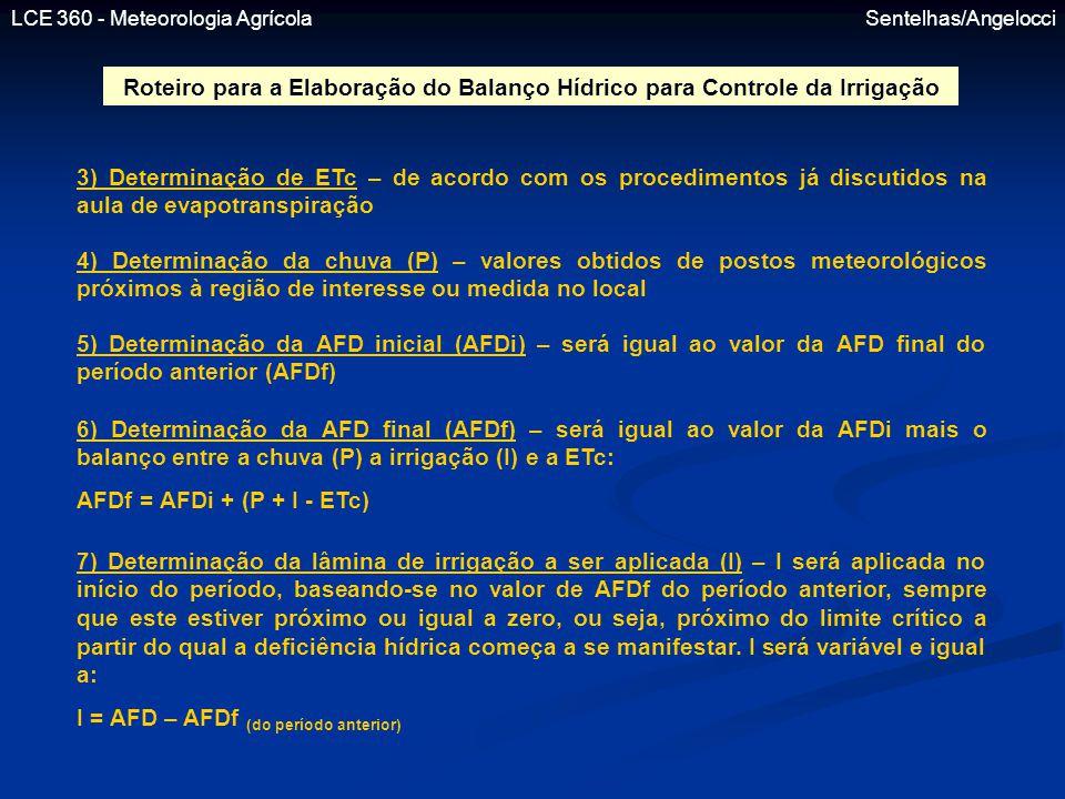LCE 360 - Meteorologia Agrícola Sentelhas/Angelocci 3) Determinação de ETc – de acordo com os procedimentos já discutidos na aula de evapotranspiração