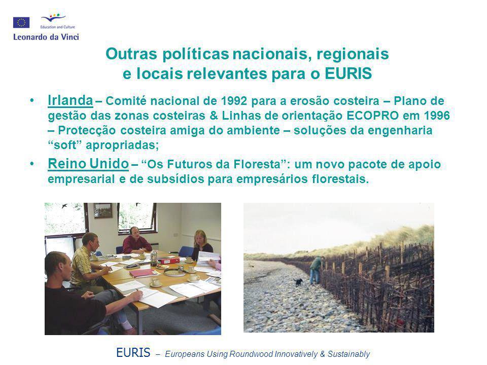 EURIS – Europeans Using Roundwood Innovatively & Sustainably Outras políticas nacionais, regionais e locais relevantes para o EURIS •Irlanda – Comité