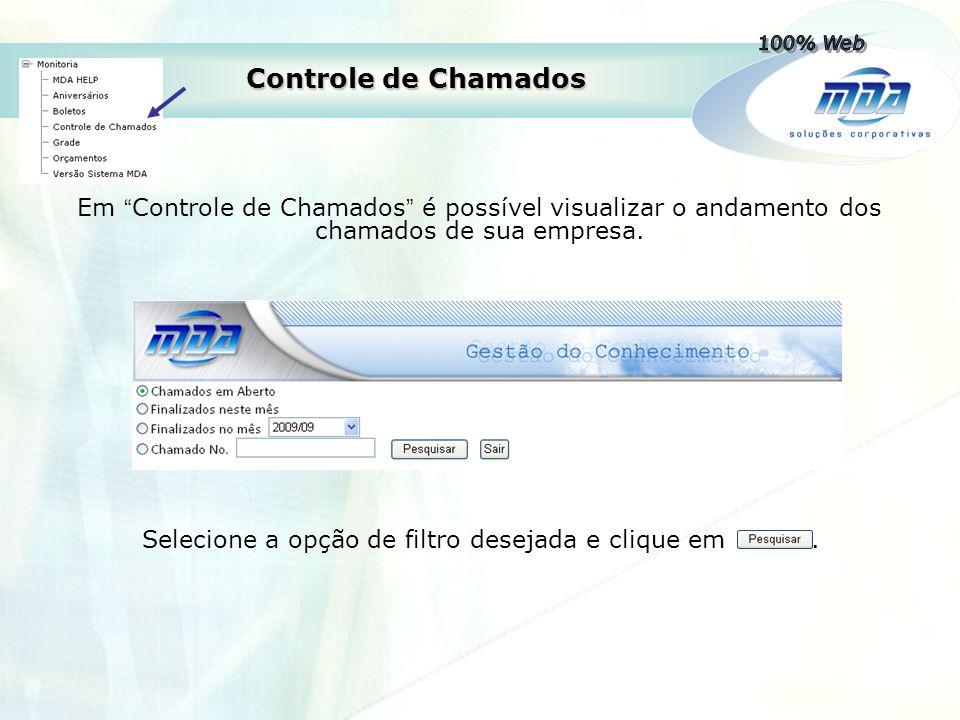 """Controle de Chamados Selecione a opção de filtro desejada e clique em. Em """" Controle de Chamados """" é possível visualizar o andamento dos chamados de s"""