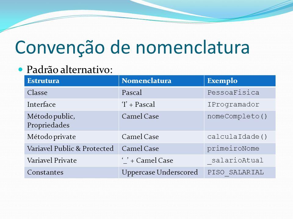 Convenção de nomenclatura  Padrão alternativo: EstruturaNomenclaturaExemplo ClassePascal PessoaFisica Interface'I' + Pascal IProgramador Método publi