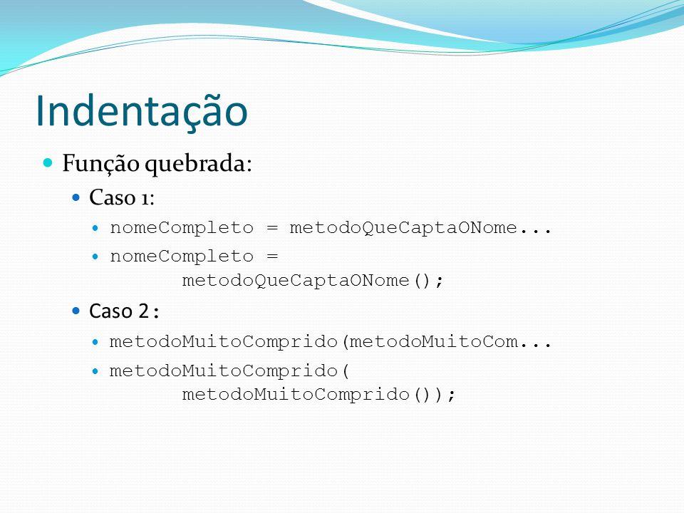Indentação  Função quebrada:  Caso 1:  nomeCompleto = metodoQueCaptaONome...  nomeCompleto = metodoQueCaptaONome();  Caso 2 :  metodoMuitoCompri