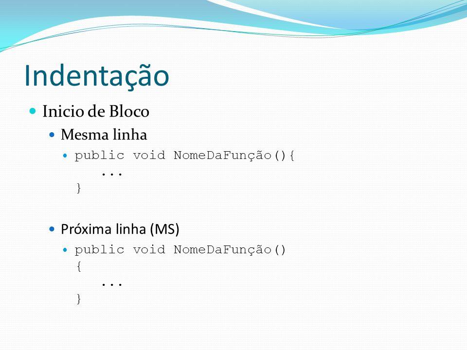Indentação  Inicio de Bloco  Mesma linha  public void NomeDaFunção(){... }  Próxima linha (MS)  public void NomeDaFunção() {... }