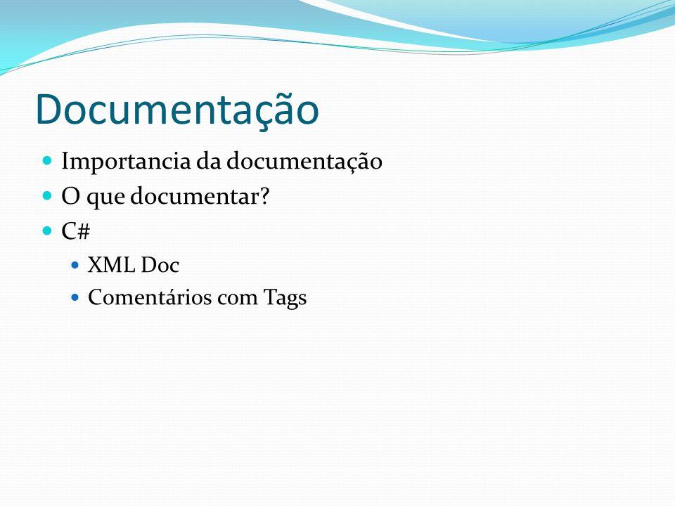 Documentação  Importancia da documentação  O que documentar?  C#  XML Doc  Comentários com Tags
