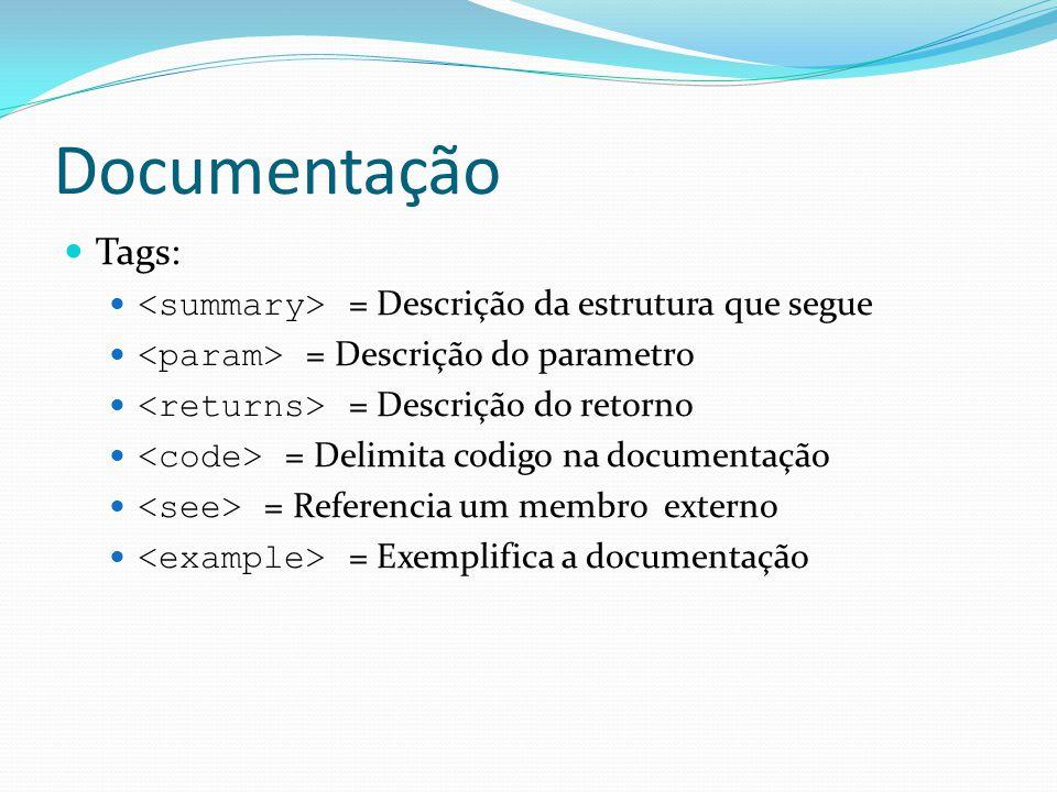Documentação  Tags:  = Descrição da estrutura que segue  = Descrição do parametro  = Descrição do retorno  = Delimita codigo na documentação  =