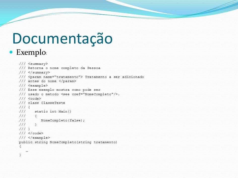 Documentação  Exemplo : /// /// Retorna o nome completo da Pessoa /// /// Tratamento a ser adicionado /// antes do nome /// /// Esse exemplo mostra c