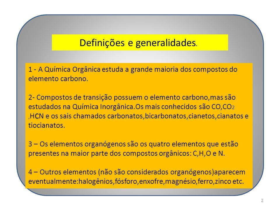 1 - A Química Orgânica estuda a grande maioria dos compostos do elemento carbono. C 2- Compostos de transição possuem o elemento carbono,mas são estud