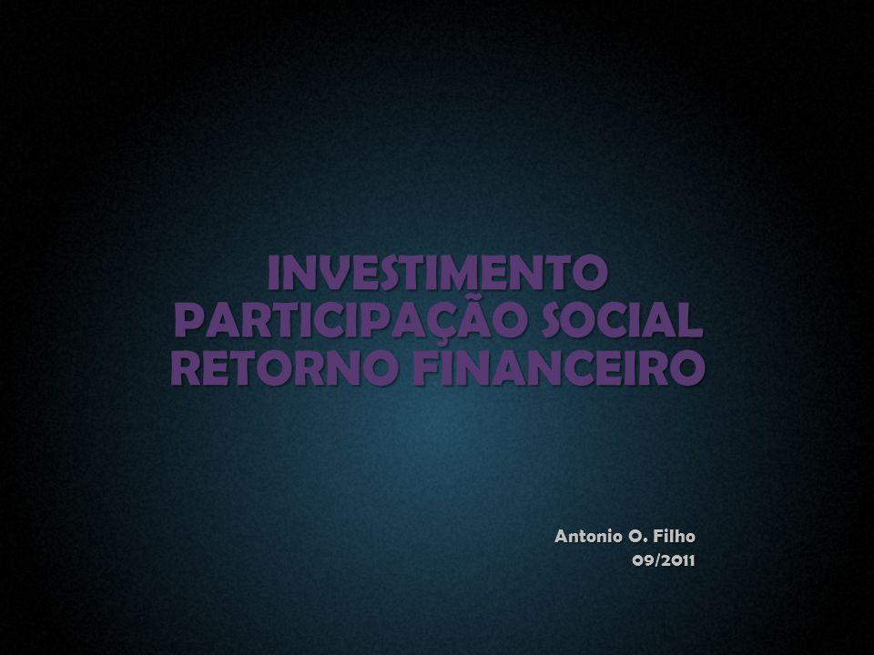 INVESTIMENTO PARTICIPAÇÃO SOCIAL RETORNO FINANCEIRO Antonio O. Filho 09/2011