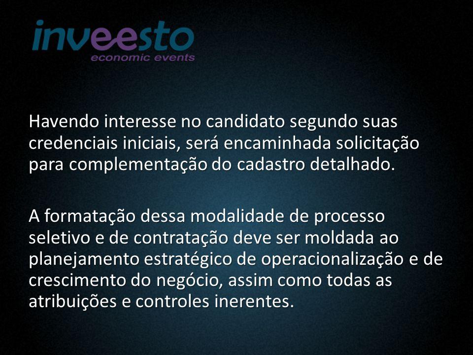 Havendo interesse no candidato segundo suas credenciais iniciais, será encaminhada solicitação para complementação do cadastro detalhado.