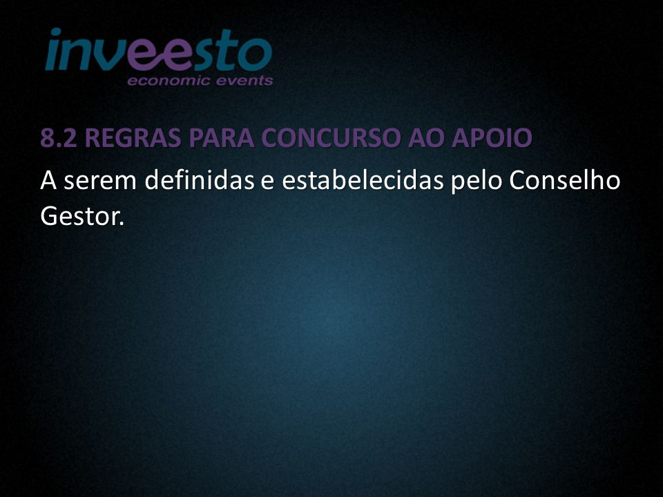 8.2 REGRAS PARA CONCURSO AO APOIO A serem definidas e estabelecidas pelo Conselho Gestor.