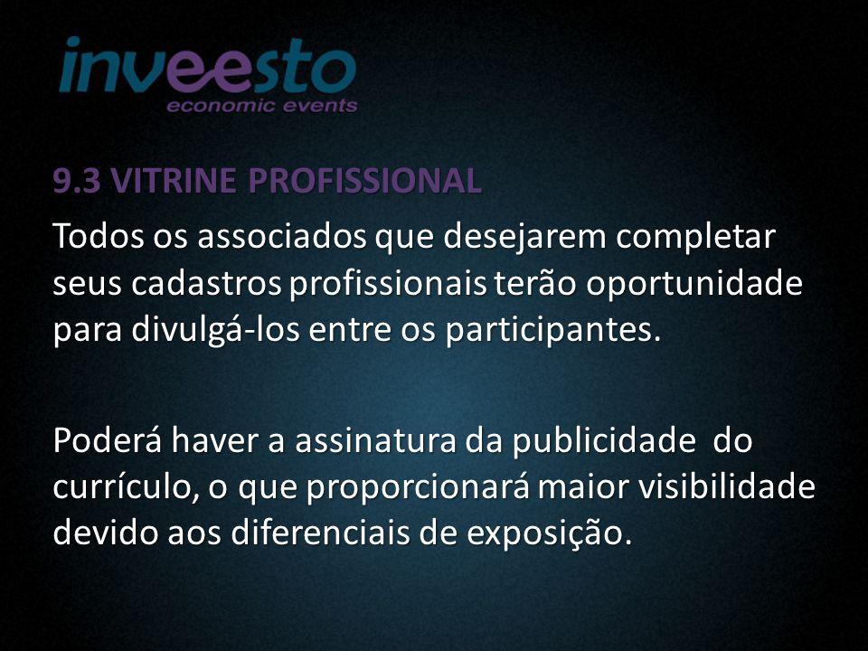 9.3 VITRINE PROFISSIONAL Todos os associados que desejarem completar seus cadastros profissionais terão oportunidade para divulgá-los entre os participantes.
