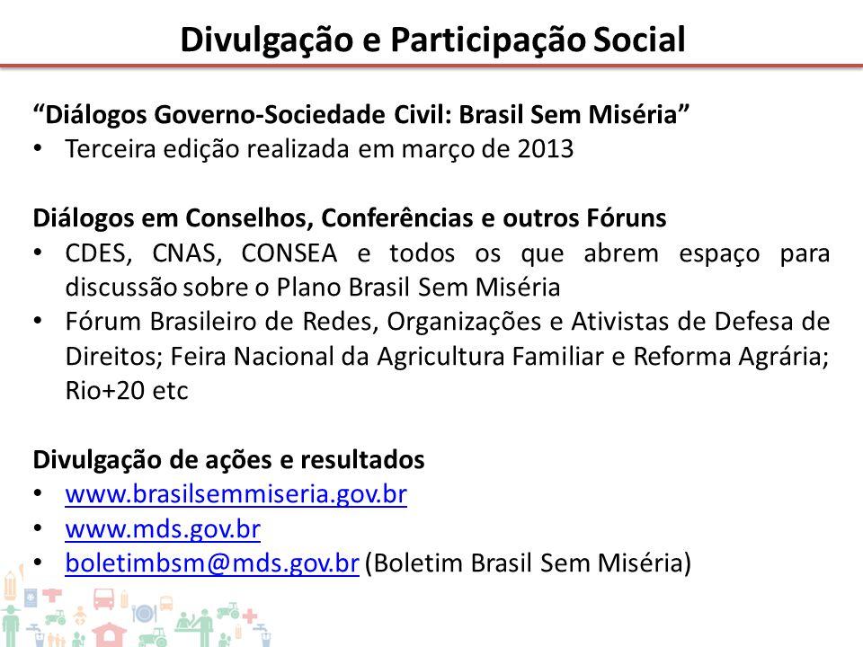 """Divulgação e Participação Social """"Diálogos Governo-Sociedade Civil: Brasil Sem Miséria"""" • Terceira edição realizada em março de 2013 Diálogos em Conse"""