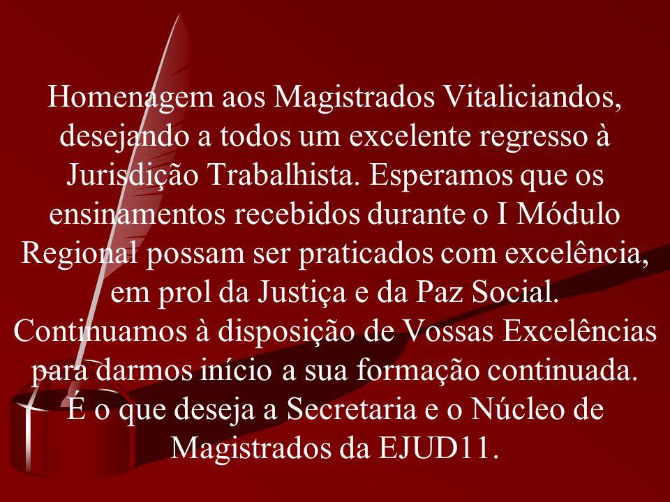 Homenagem aos Magistrados Vitaliciandos, desejando a todos um excelente regresso à Jurisdição Trabalhista. Esperamos que os ensinamentos recebidos dur