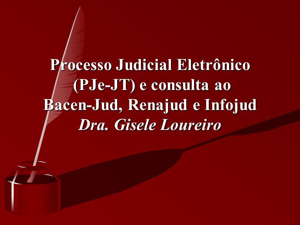 Processo Judicial Eletrônico (PJe-JT) e consulta ao Bacen-Jud, Renajud e Infojud Dra. Gisele Loureiro