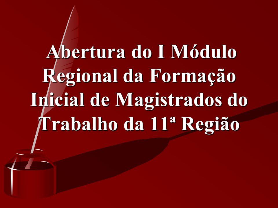 Abertura do I Módulo Regional da Formação Inicial de Magistrados do Trabalho da 11ª Região Abertura do I Módulo Regional da Formação Inicial de Magist