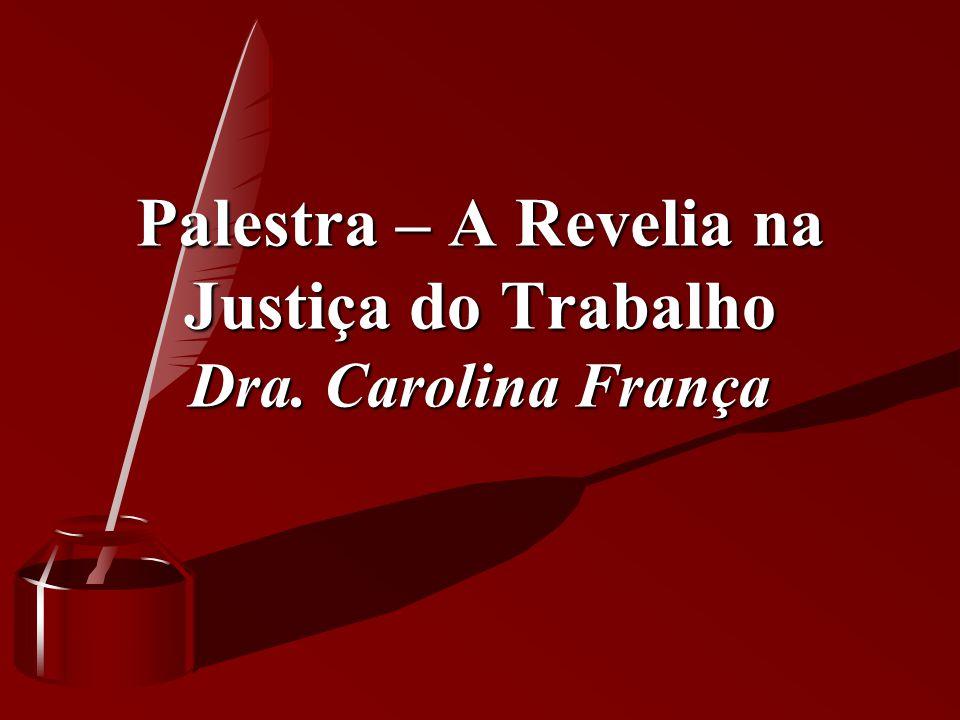Palestra – A Revelia na Justiça do Trabalho Dra. Carolina França
