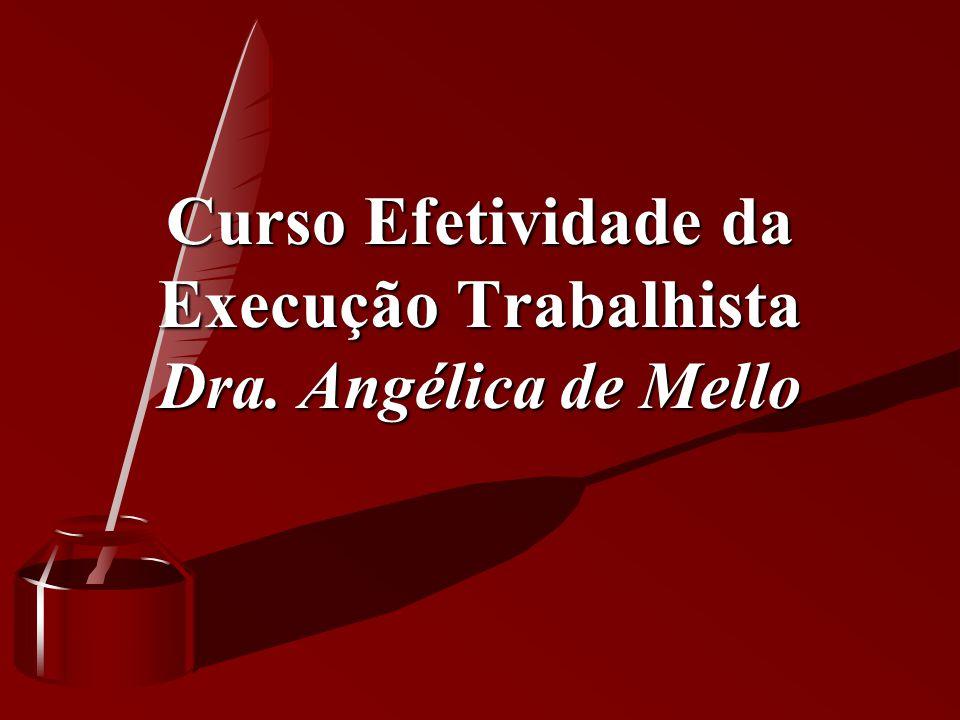 Curso Efetividade da Execução Trabalhista Dra. Angélica de Mello