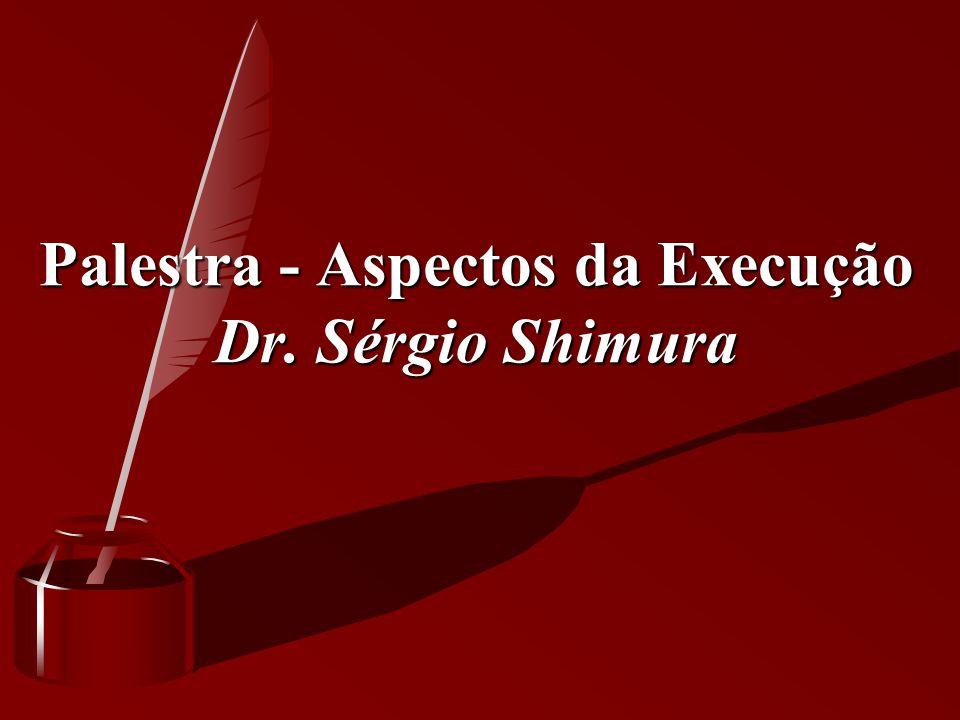 Palestra - Aspectos da Execução Dr. Sérgio Shimura