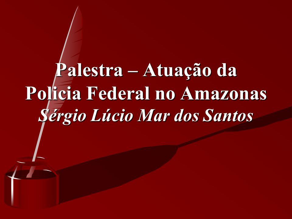 Palestra – Atuação da Policia Federal no Amazonas Sérgio Lúcio Mar dos Santos