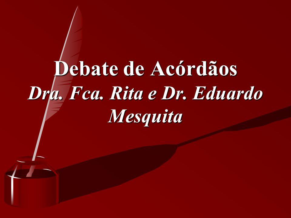 Debate de Acórdãos Dra. Fca. Rita e Dr. Eduardo Mesquita