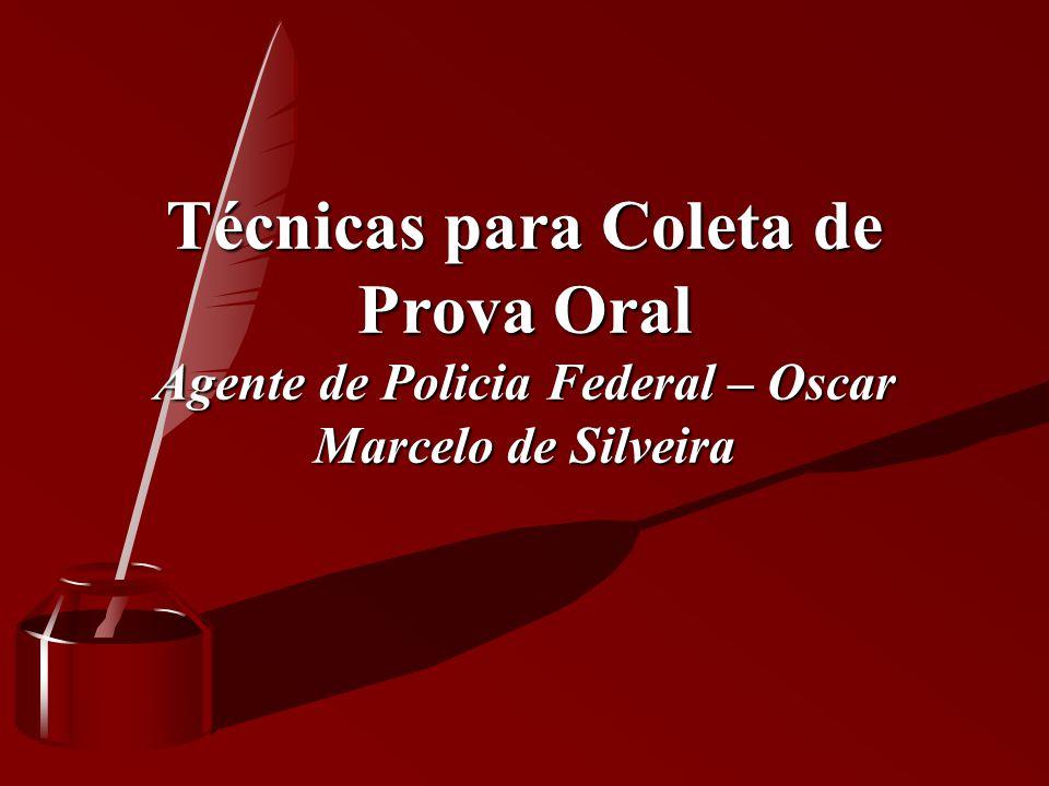 Técnicas para Coleta de Prova Oral Agente de Policia Federal – Oscar Marcelo de Silveira