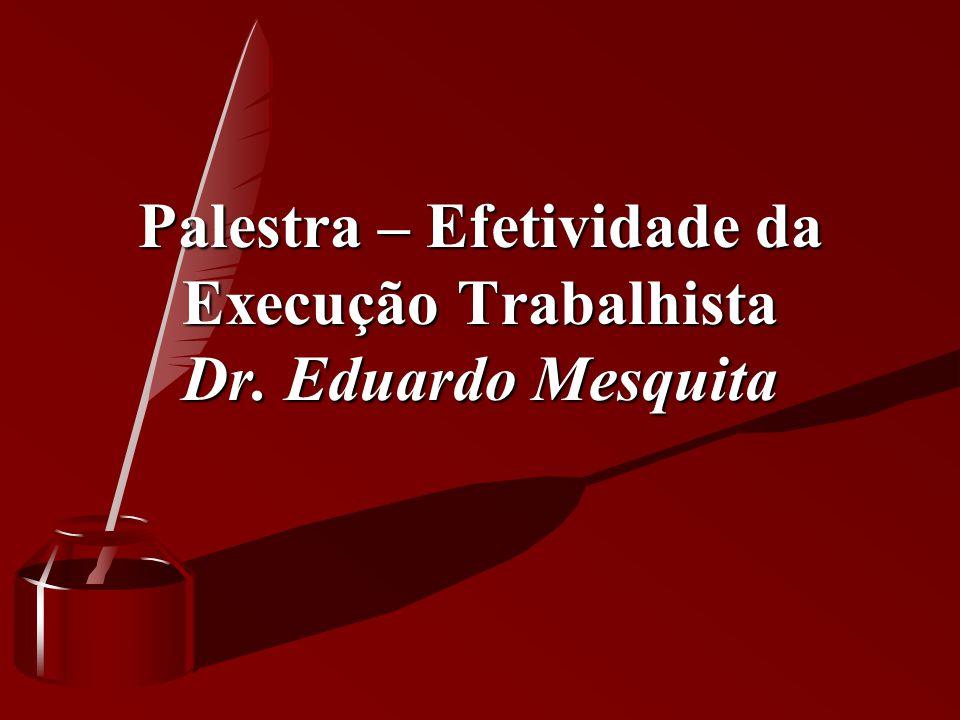 Palestra – Efetividade da Execução Trabalhista Dr. Eduardo Mesquita