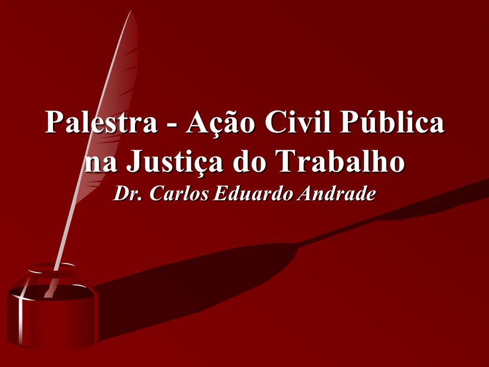 Palestra - Ação Civil Pública na Justiça do Trabalho Dr. Carlos Eduardo Andrade