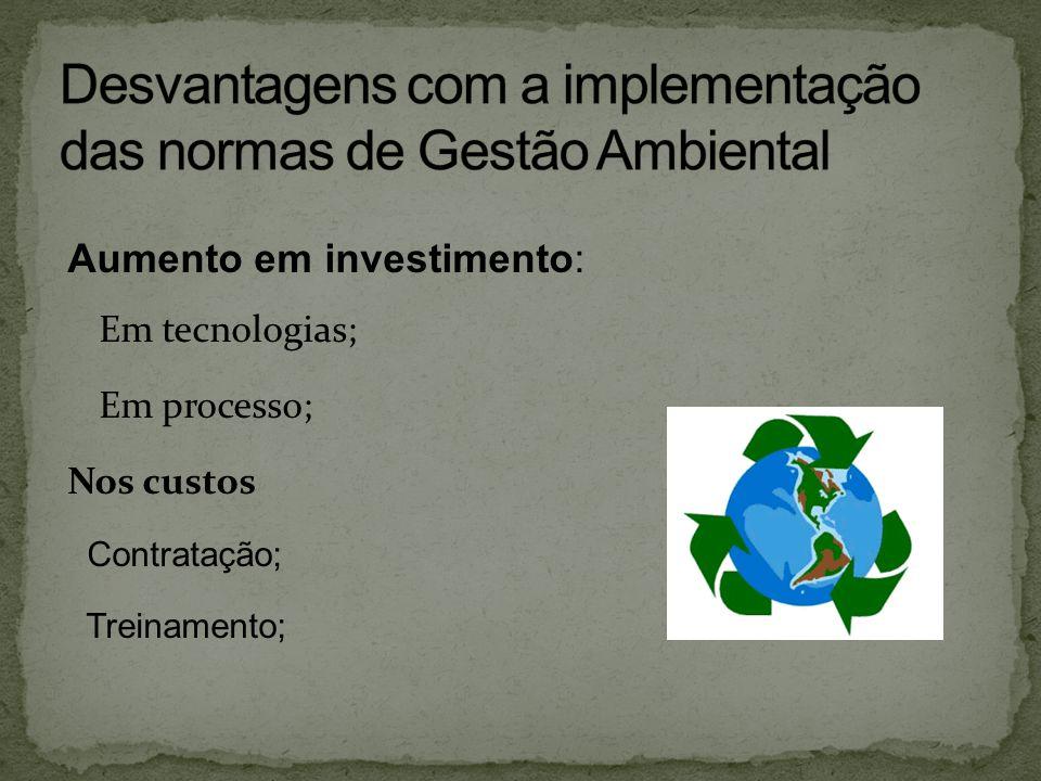Aumento em investimento: Em tecnologias; Em processo; Nos custos Contratação; Treinamento;