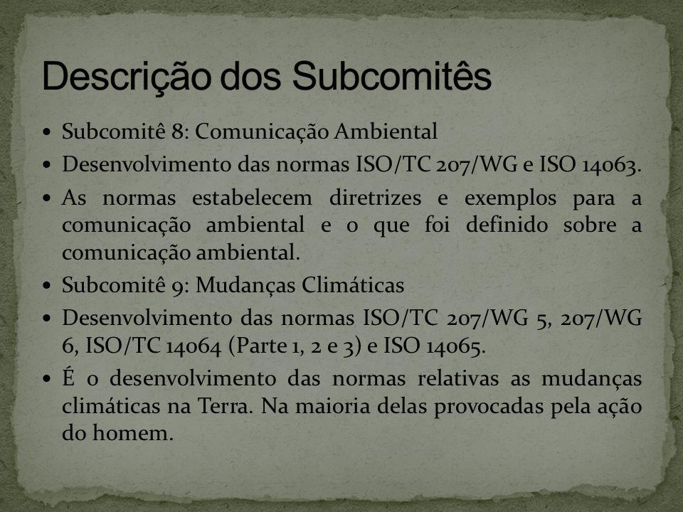  Subcomitê 8: Comunicação Ambiental  Desenvolvimento das normas ISO/TC 207/WG e ISO 14063.  As normas estabelecem diretrizes e exemplos para a comu